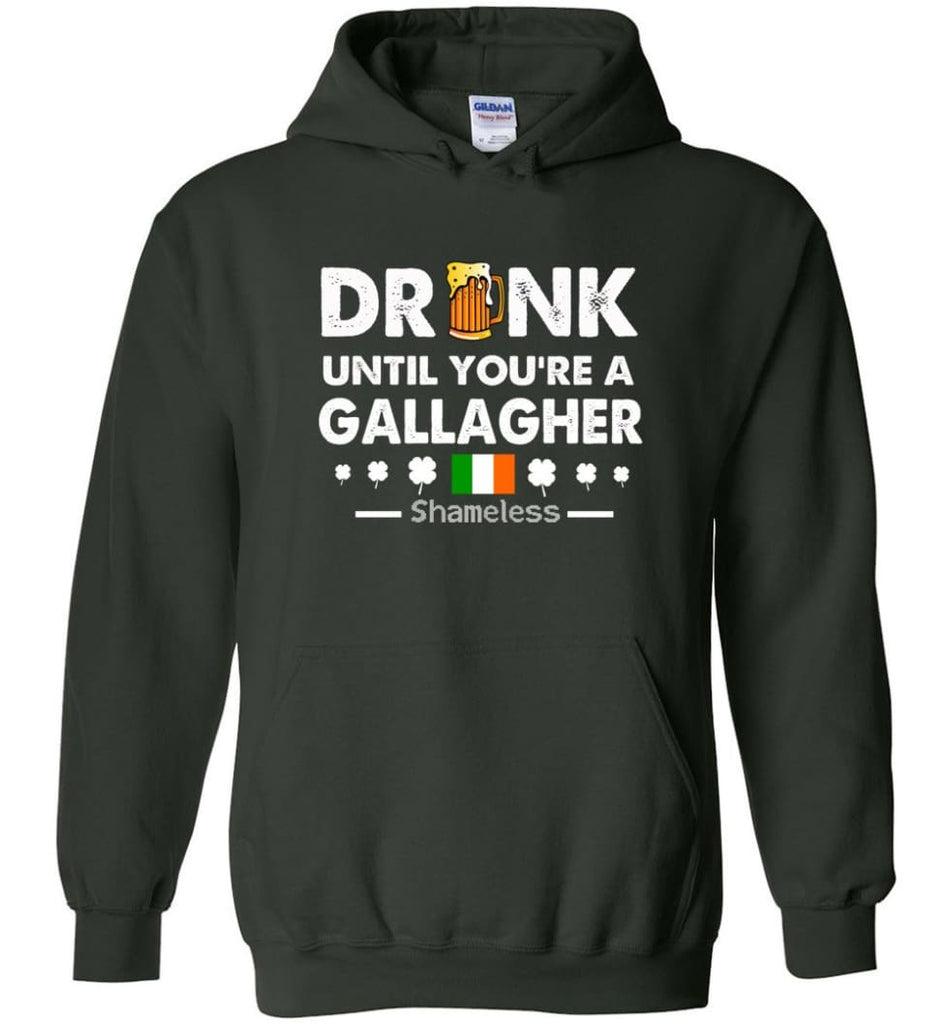 Drink Until You're A Gallagher Shameless Shirt St Patrick's Day Drinking Team - Hoodie - Forest Green / M