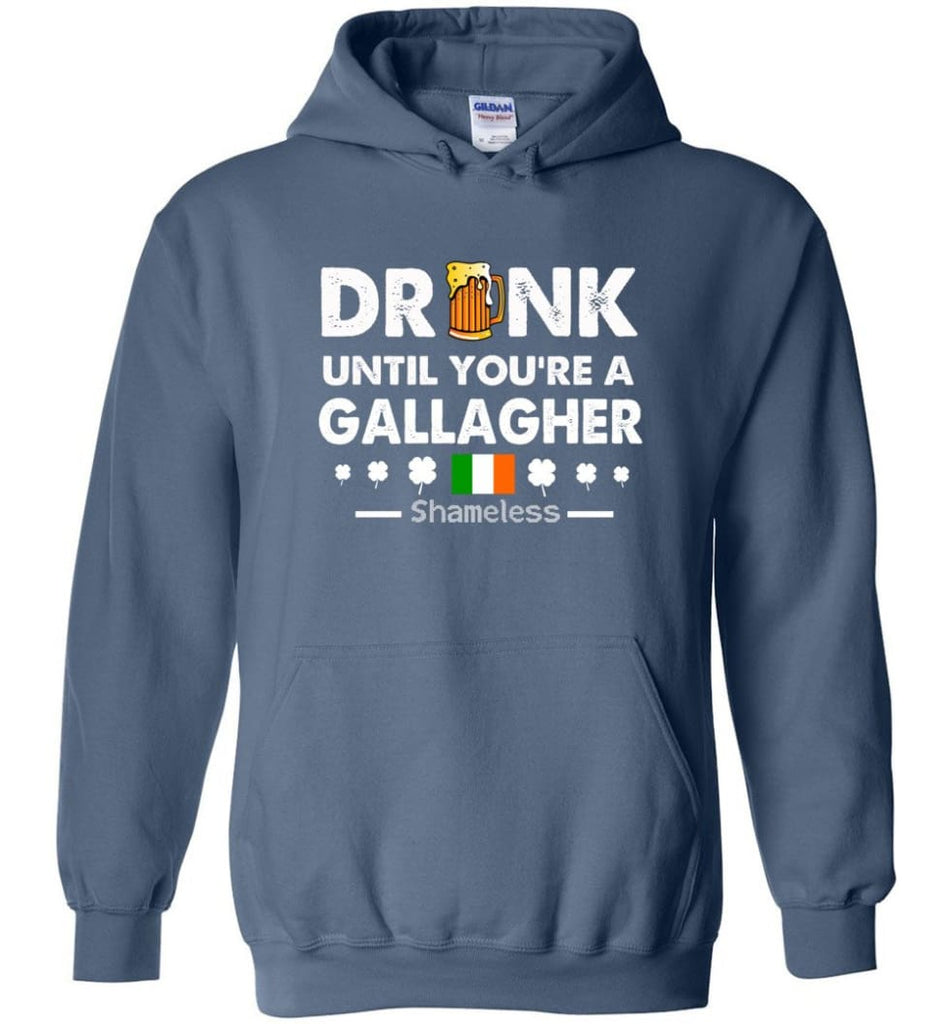 Drink Until You're A Gallagher Shameless Shirt St Patrick's Day Drinking Team - Hoodie - Indigo Blue / M