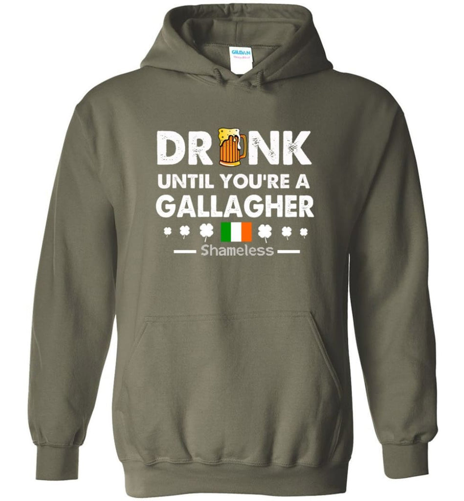 Drink Until You're A Gallagher Shameless Shirt St Patrick's Day Drinking Team - Hoodie - Military Green / M