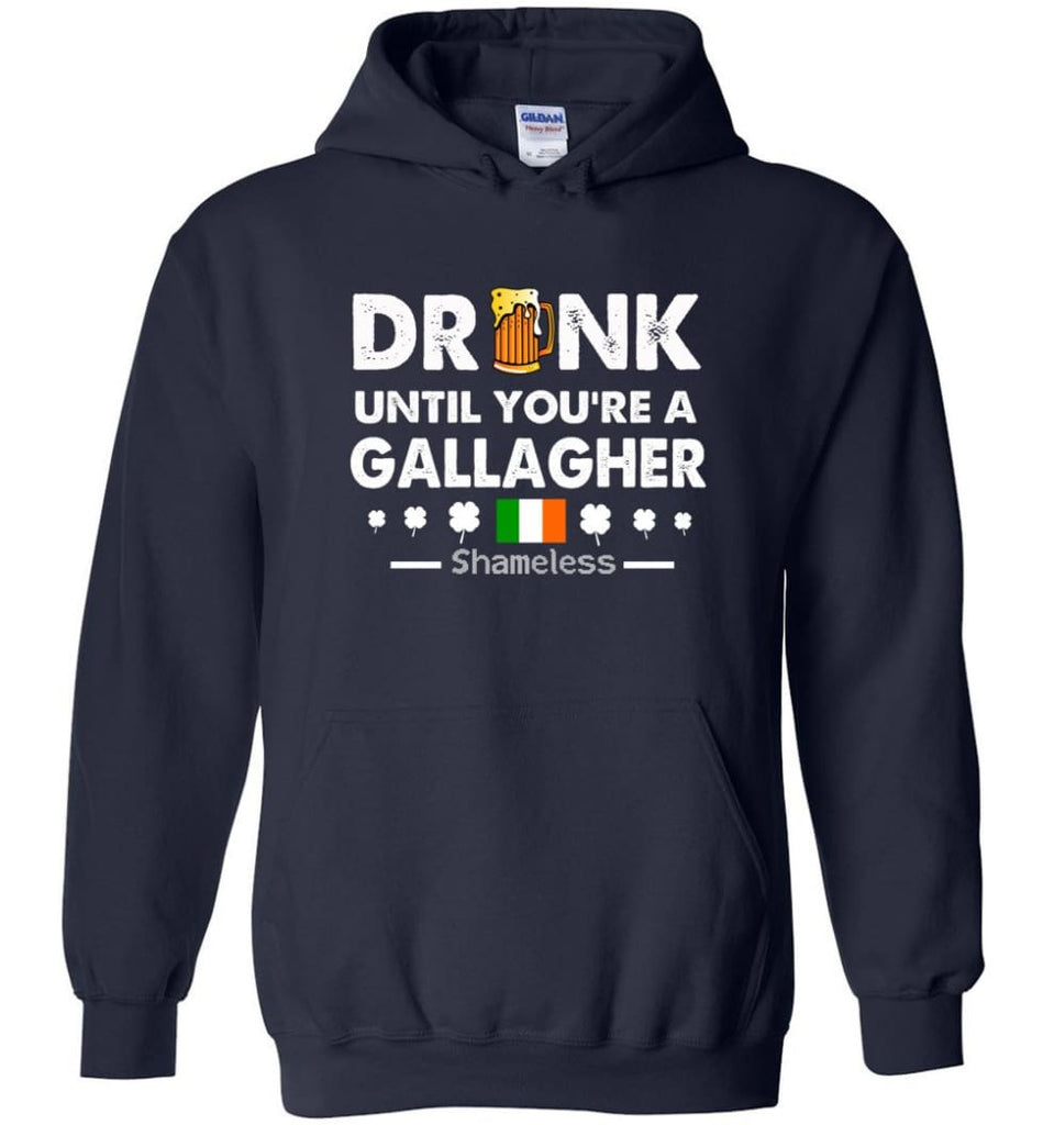 Drink Until You're A Gallagher Shameless Shirt St Patrick's Day Drinking Team - Hoodie - Navy / M