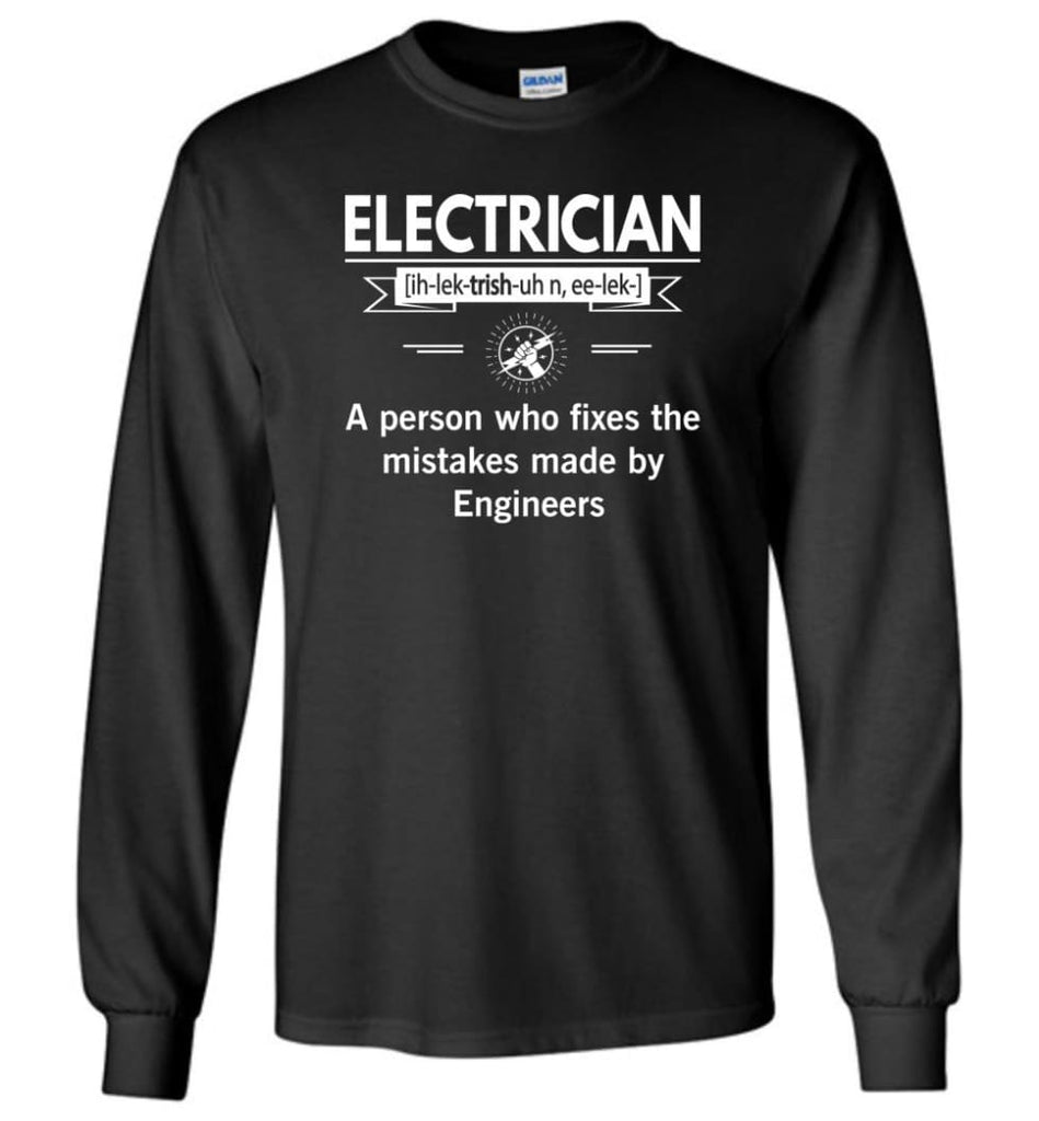 Electrician Definition Funny Electrician Meaning Long Sleeve T-Shirt - Black / M