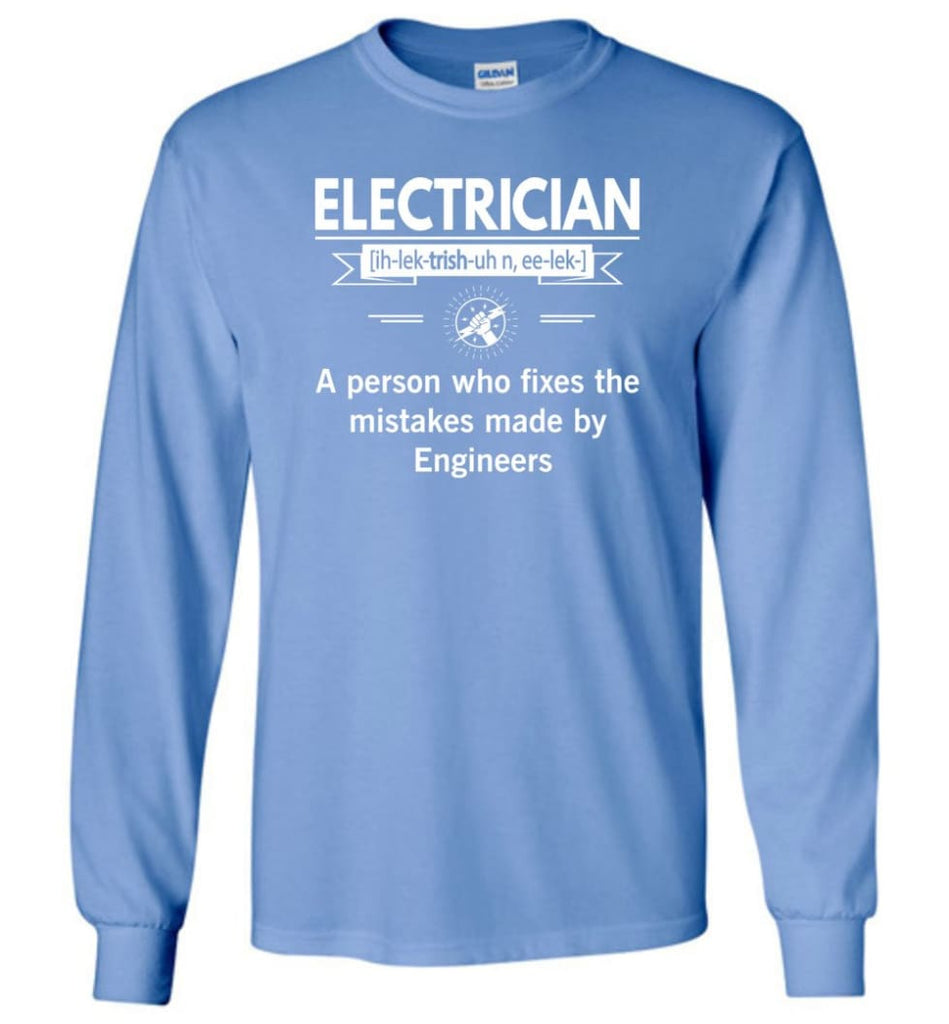 Electrician Definition Funny Electrician Meaning Long Sleeve T-Shirt - Carolina Blue / M
