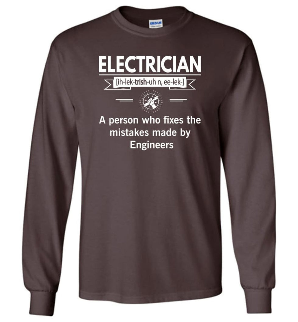 Electrician Definition Funny Electrician Meaning Long Sleeve T-Shirt - Dark Chocolate / M