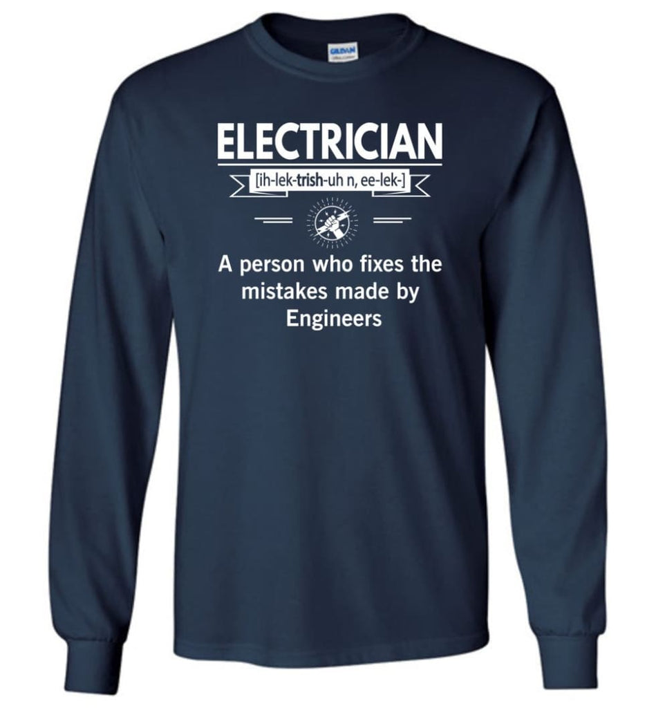 Electrician Definition Funny Electrician Meaning Long Sleeve T-Shirt - Navy / M
