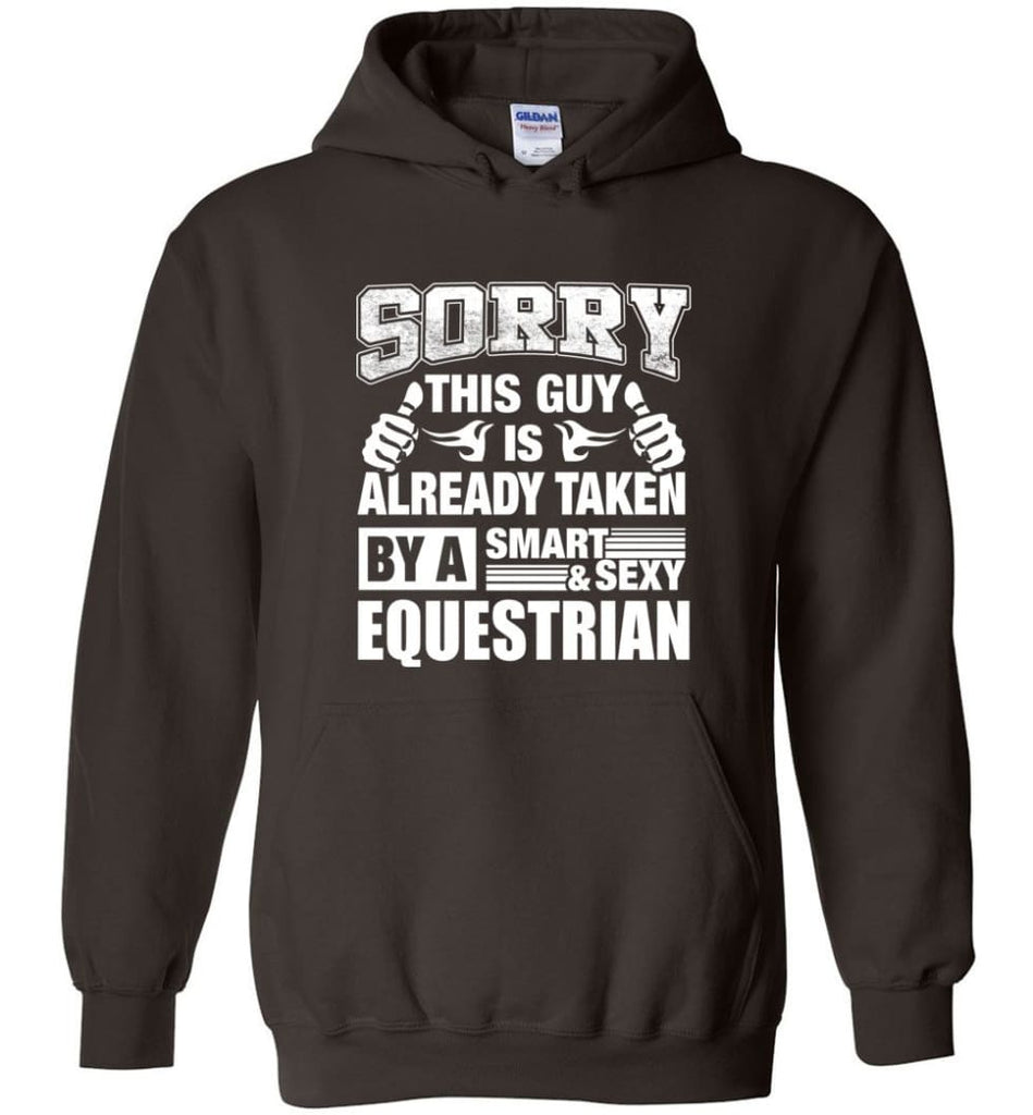 Equestrian Shirt Sorry This Guy Is Taken By A Smart Wife Girlfriend Hoodie - Dark Chocolate / M