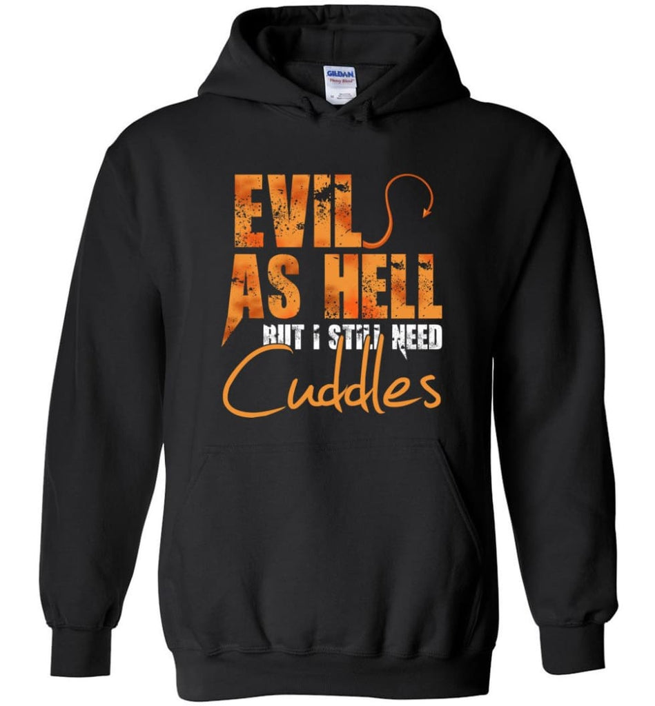 Evil As Hell But I Still Need Cuddles - Hoodie - Black / M
