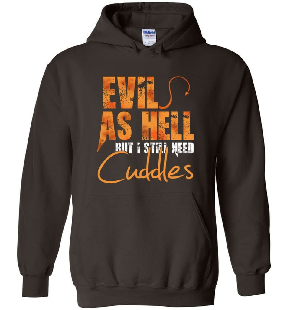 Evil As Hell But I Still Need Cuddles - Hoodie - Dark Chocolate / M