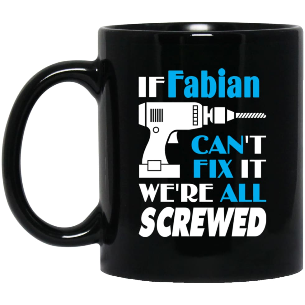 Fabian Can Fix It All Best Personalised Fabian Name Gift Ideas 11 oz Black Mug - Black / One Size - Drinkware