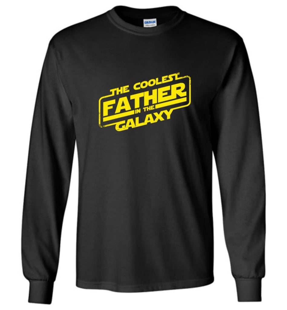 Father shirt The Coolest Father In The Galaxy Long Sleeve - Black / M