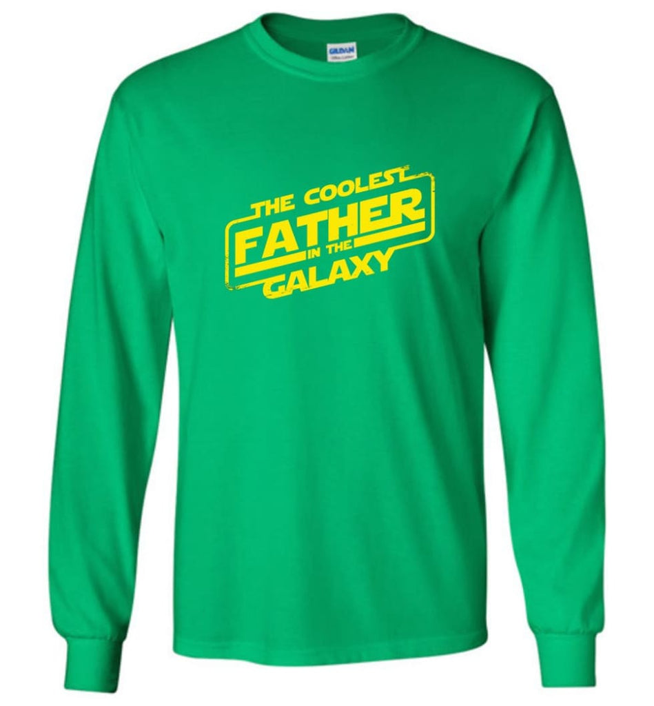 Father shirt The Coolest Father In The Galaxy Long Sleeve - Irish Green / M