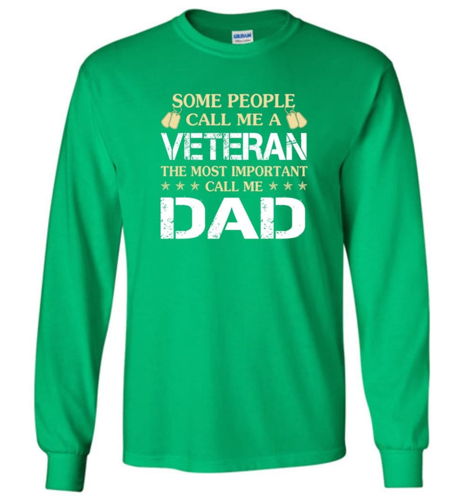Father's Day Gift Shirt Call Me Veteran Call me Dad Long Sleeve - Irish Green / M