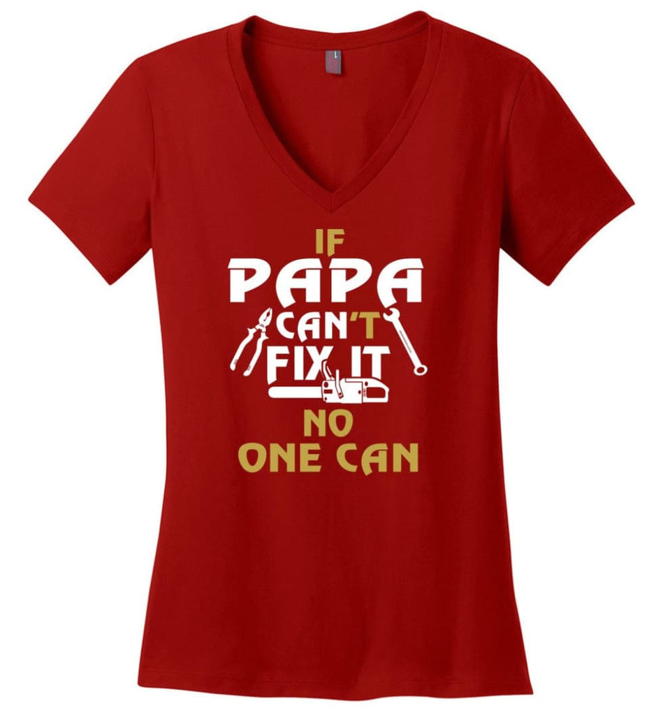 Fathers Day Gift Shirt for Papa Grandpa Father If Papa Can't Fix It No One Can Ladies V-Neck - Red / M