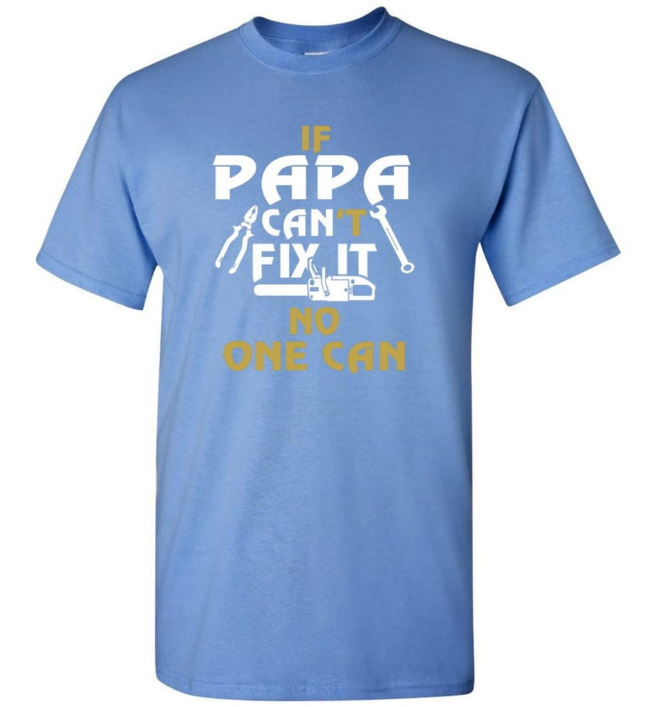 Fathers Day Gift Shirt for Papa Grandpa Father If Papa Can't Fix It No One Can T-Shirt - Carolina Blue / S