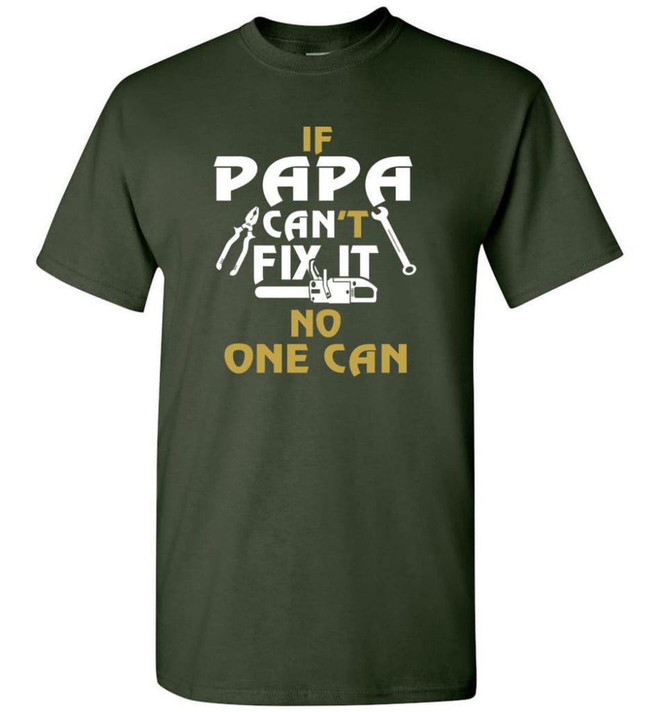 Fathers Day Gift Shirt for Papa Grandpa Father If Papa Can't Fix It No One Can T-Shirt - Forest Green / S