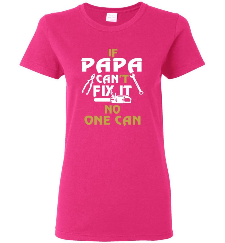 Fathers Day Gift Shirt for Papa Grandpa Father If Papa Can't Fix It No One Can Women Tee - Heliconia / M