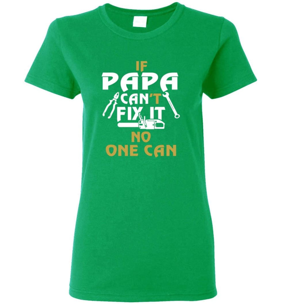 Fathers Day Gift Shirt for Papa Grandpa Father If Papa Can't Fix It No One Can Women Tee - Irish Green / M