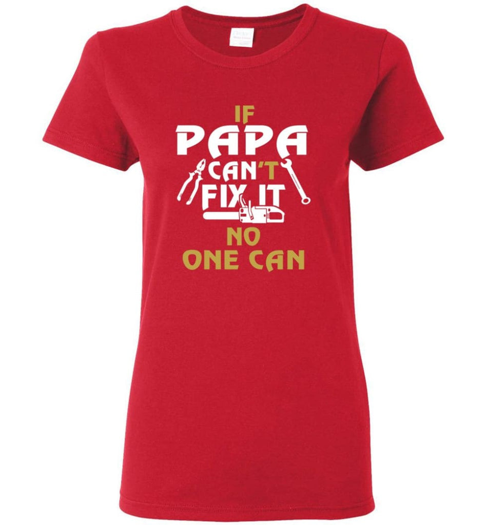 Fathers Day Gift Shirt for Papa Grandpa Father If Papa Can't Fix It No One Can Women Tee - Red / M