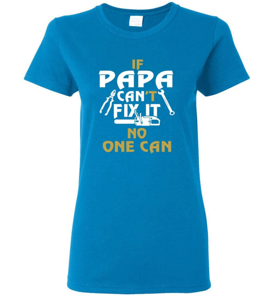 Fathers Day Gift Shirt for Papa Grandpa Father If Papa Can't Fix It No One Can Women Tee - Sapphire / M