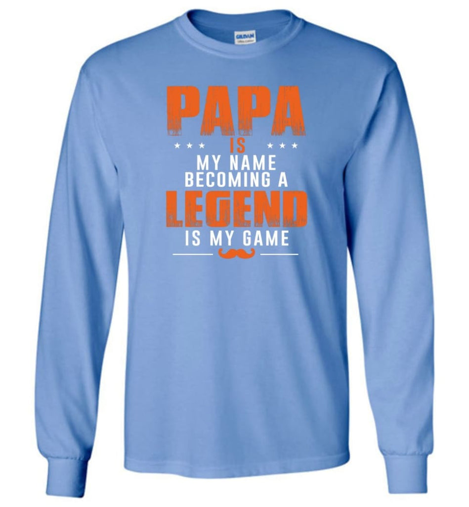 Father's Day Gift Shirt Papa Becoming Legend Is My Game Long Sleeve - Carolina Blue / M