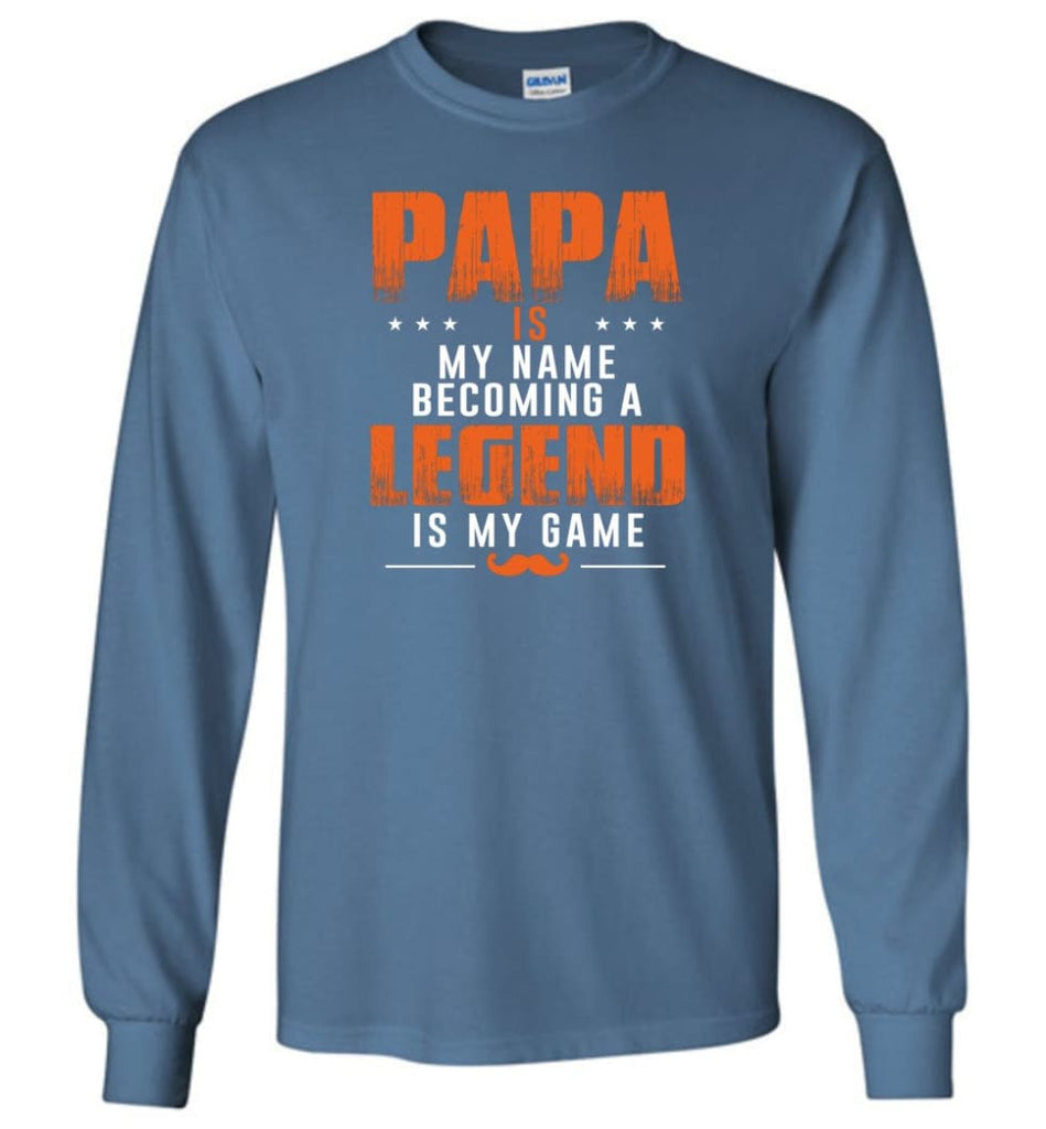 Father's Day Gift Shirt Papa Becoming Legend Is My Game Long Sleeve - Indigo Blue / M