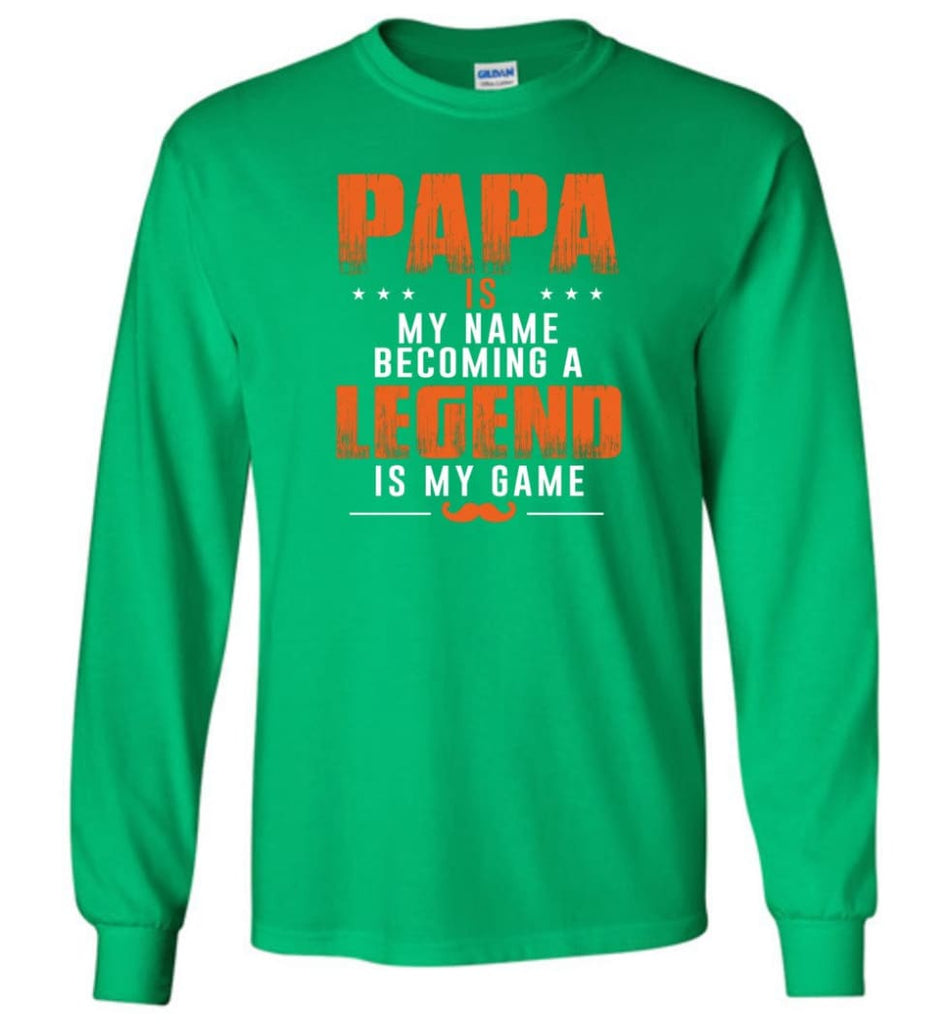 Father's Day Gift Shirt Papa Becoming Legend Is My Game Long Sleeve - Irish Green / M