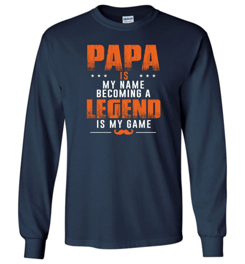 Father's Day Gift Shirt Papa Becoming Legend Is My Game Long Sleeve - Navy / M