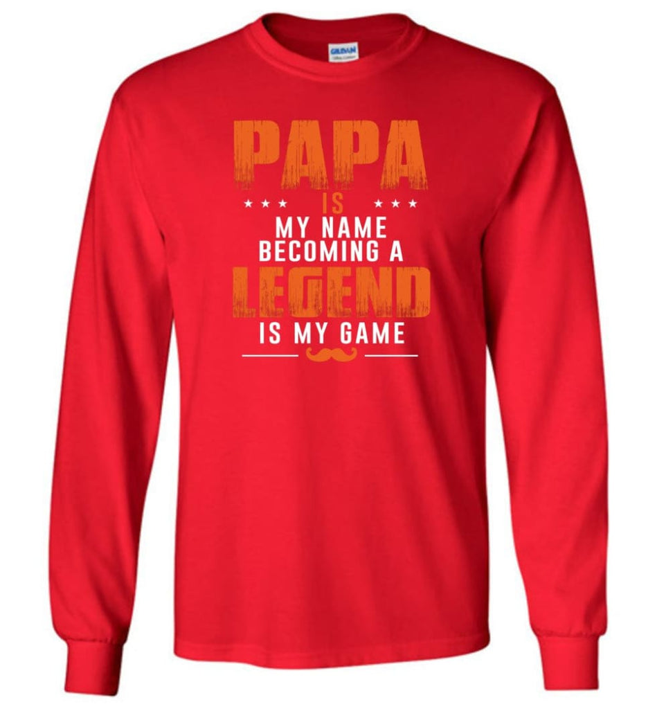 Father's Day Gift Shirt Papa Becoming Legend Is My Game Long Sleeve - Red / M