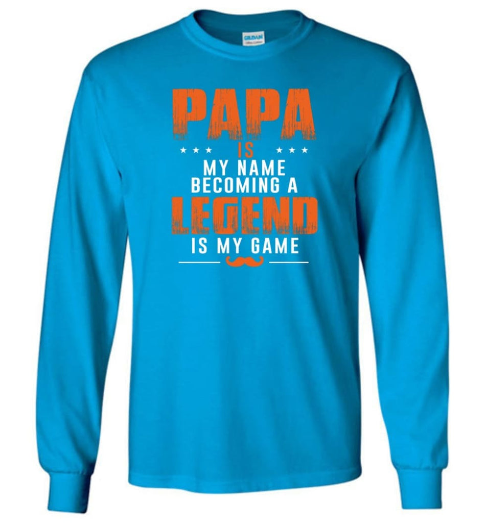 Father's Day Gift Shirt Papa Becoming Legend Is My Game Long Sleeve - Sapphire / M