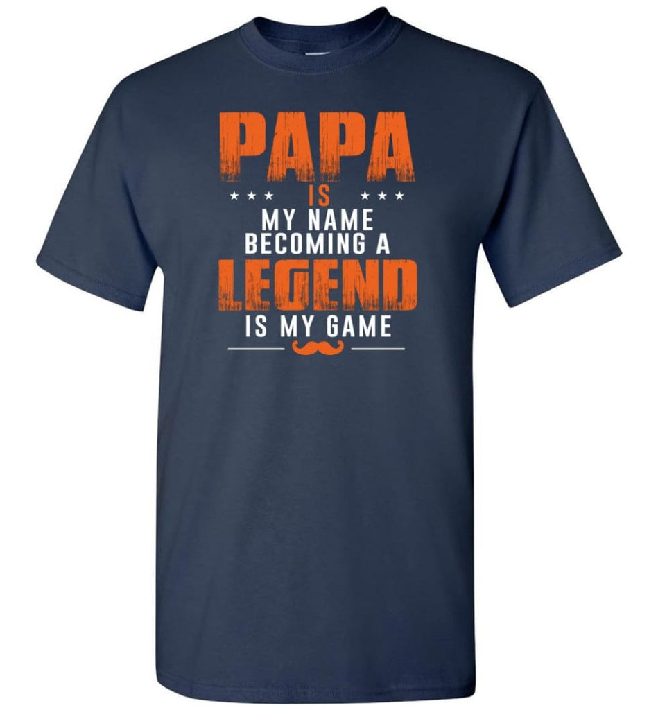 Father's Day Gift Shirt Papa Becoming Legend Is My Game - Short Sleeve T-Shirt - Navy / S
