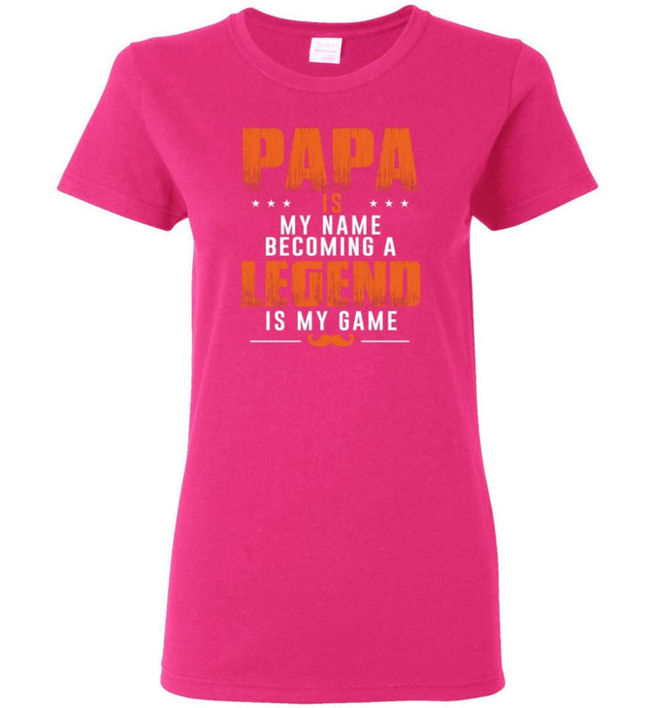 Father's Day Gift Shirt Papa Becoming Legend Is My Game Women Tee - Heliconia / M
