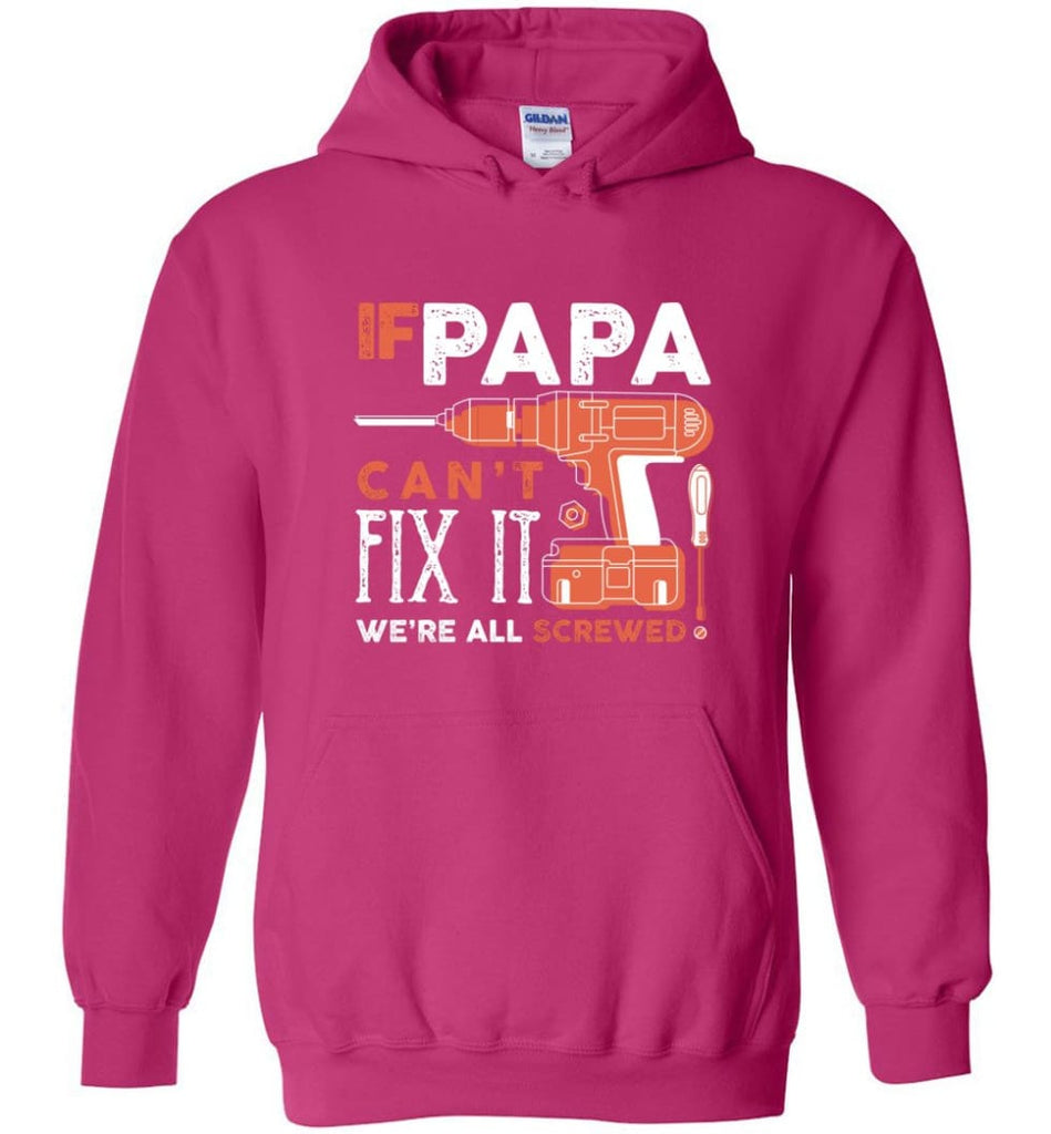 Father's Day Shirt Gift Ideas For Dad Grandpa Daddy Papa Can Fix All Hoodie - Heliconia / M