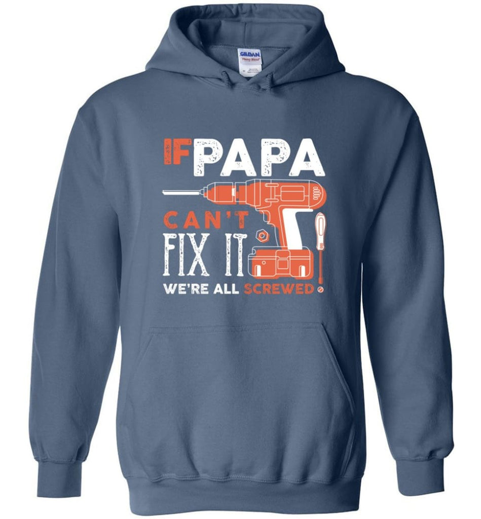Father's Day Shirt Gift Ideas For Dad Grandpa Daddy Papa Can Fix All Hoodie - Indigo Blue / M