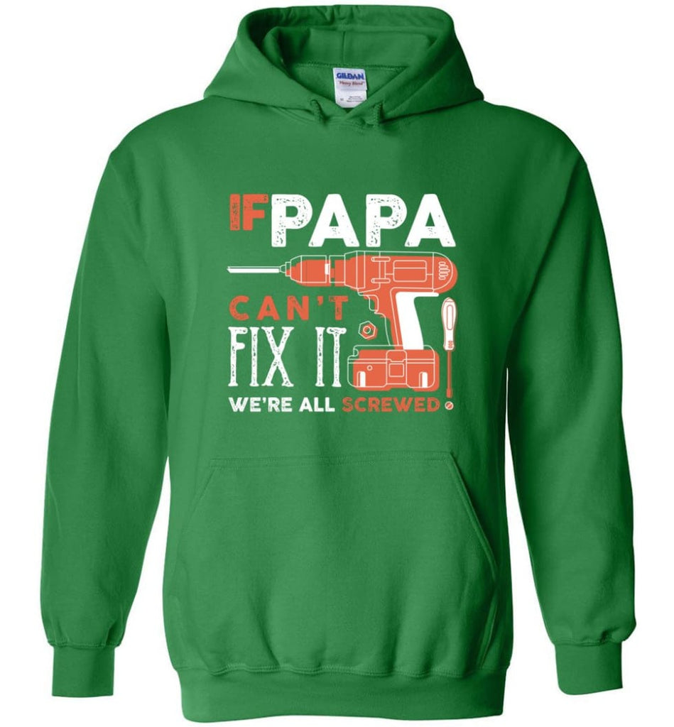 Father's Day Shirt Gift Ideas For Dad Grandpa Daddy Papa Can Fix All Hoodie - Irish Green / M