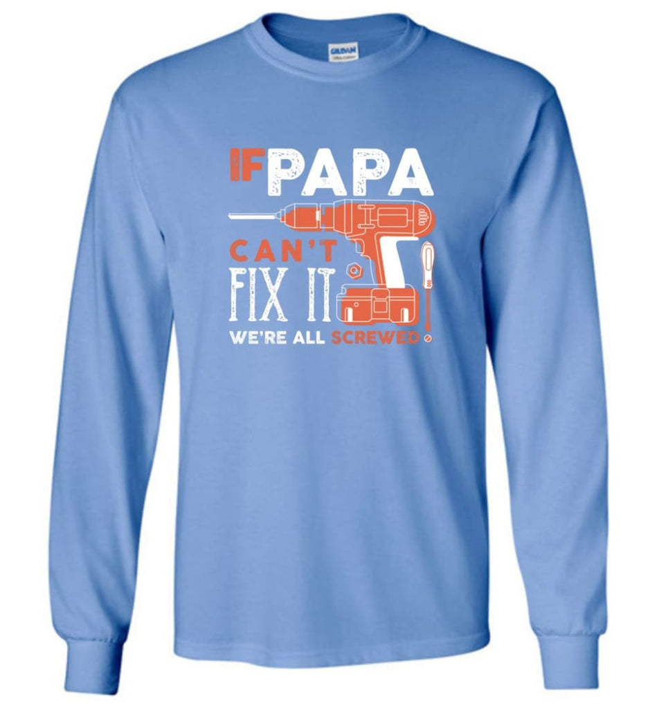 Father's Day Shirt Gift Ideas For Dad Grandpa Daddy Papa Can Fix All Long Sleeve T-Shirt - Carolina Blue / M