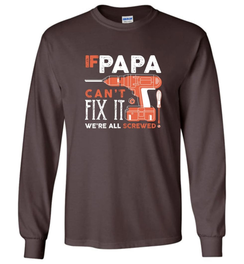 Father's Day Shirt Gift Ideas For Dad Grandpa Daddy Papa Can Fix All Long Sleeve T-Shirt - Dark Chocolate / M