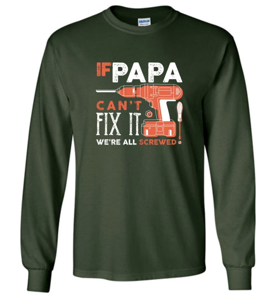 Father's Day Shirt Gift Ideas For Dad Grandpa Daddy Papa Can Fix All Long Sleeve T-Shirt - Forest Green / M