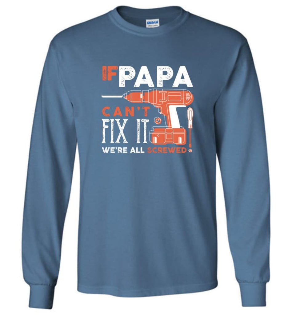 Father's Day Shirt Gift Ideas For Dad Grandpa Daddy Papa Can Fix All Long Sleeve T-Shirt - Indigo Blue / M