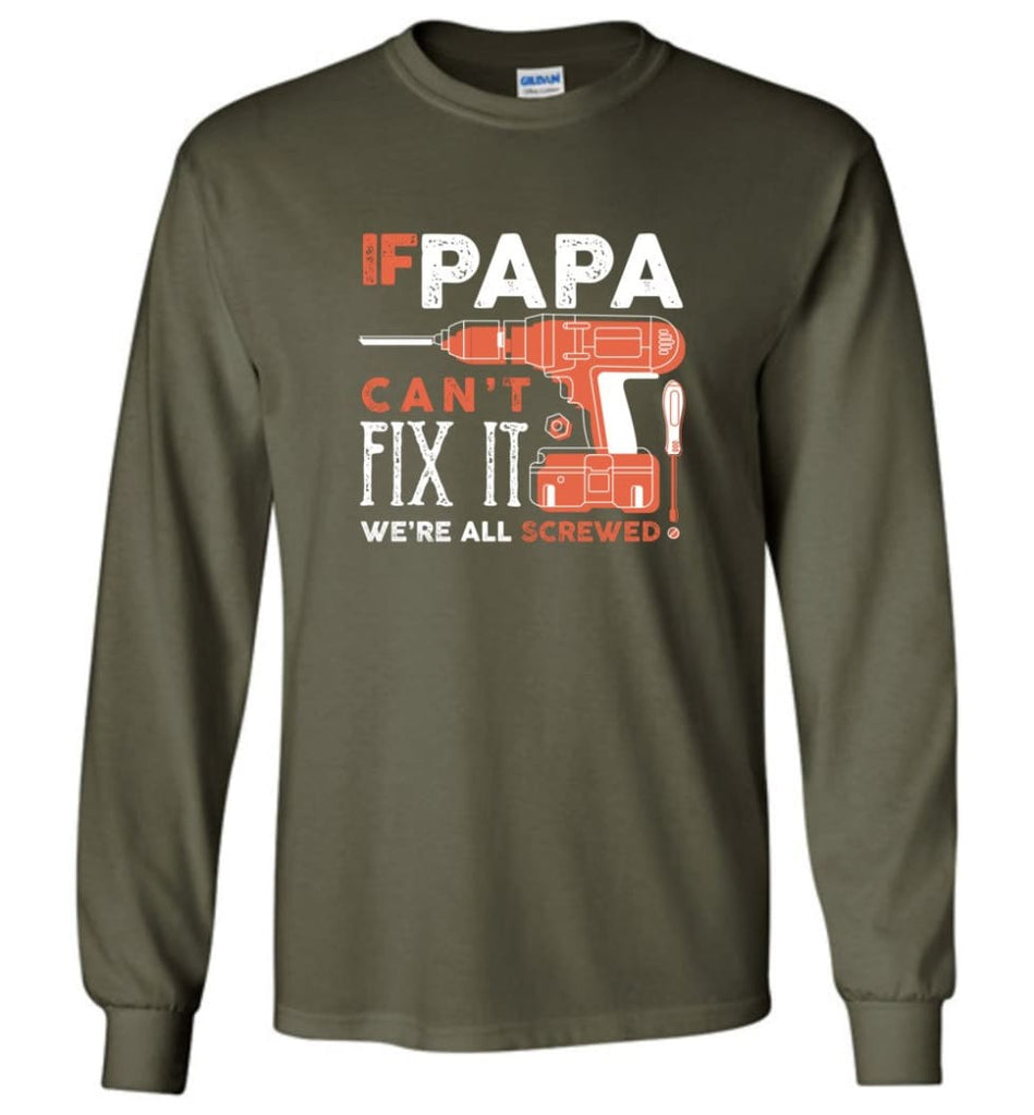Father's Day Shirt Gift Ideas For Dad Grandpa Daddy Papa Can Fix All Long Sleeve T-Shirt - Military Green / M