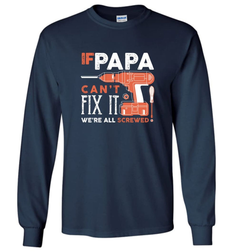 Father's Day Shirt Gift Ideas For Dad Grandpa Daddy Papa Can Fix All Long Sleeve T-Shirt - Navy / M