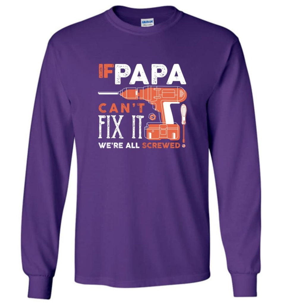 Father's Day Shirt Gift Ideas For Dad Grandpa Daddy Papa Can Fix All Long Sleeve T-Shirt - Purple / M