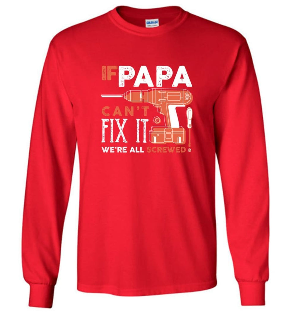 Father's Day Shirt Gift Ideas For Dad Grandpa Daddy Papa Can Fix All Long Sleeve T-Shirt - Red / M