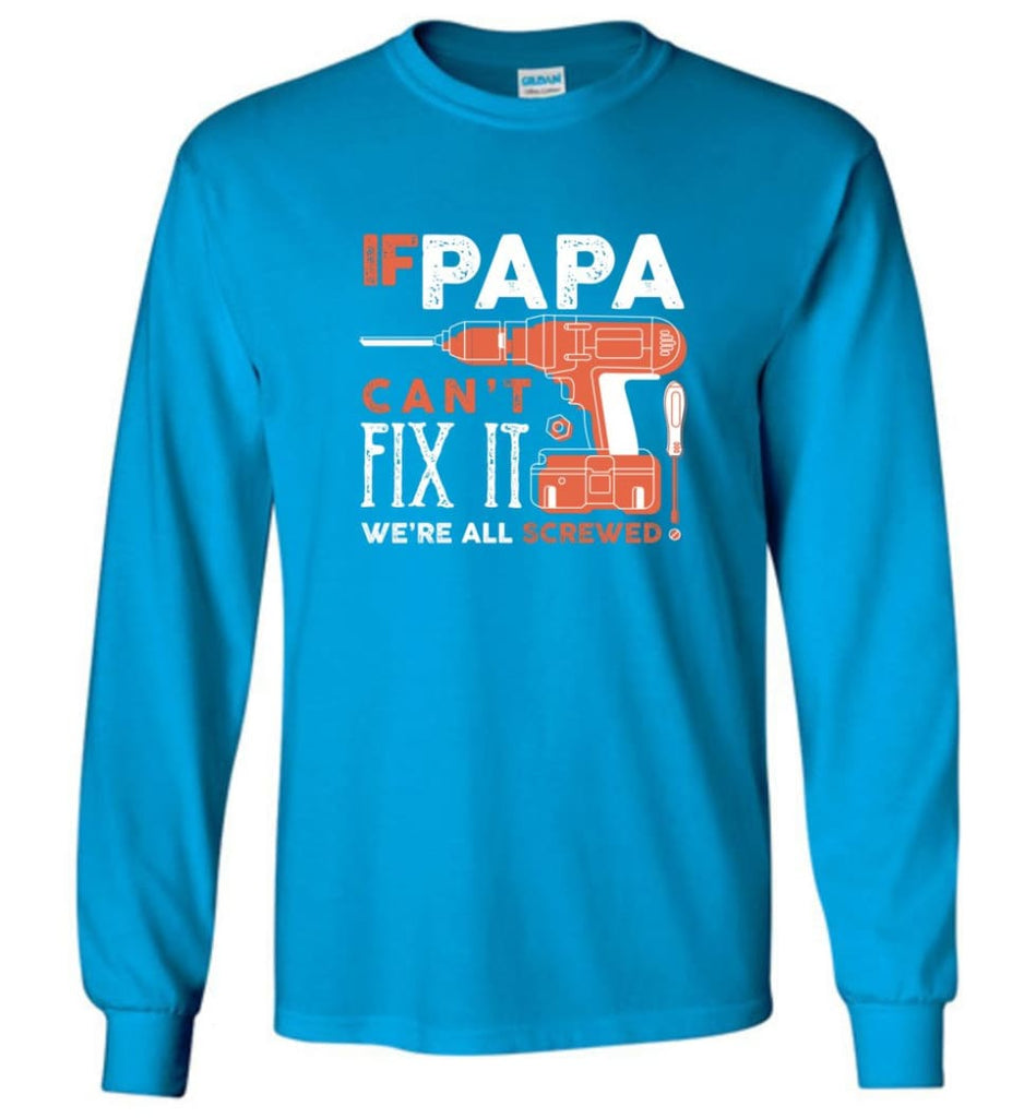 Father's Day Shirt Gift Ideas For Dad Grandpa Daddy Papa Can Fix All Long Sleeve T-Shirt - Sapphire / M