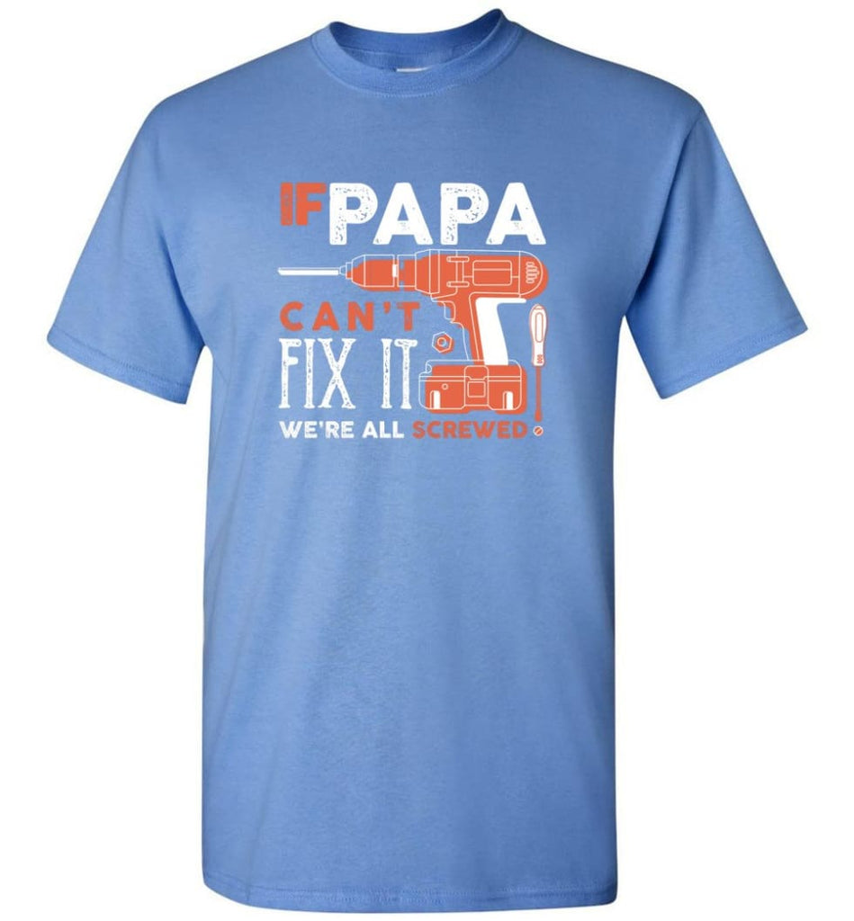 Father's Day Shirt Gift Ideas For Dad Grandpa Daddy Papa Can Fix All T-Shirt - Carolina Blue / S