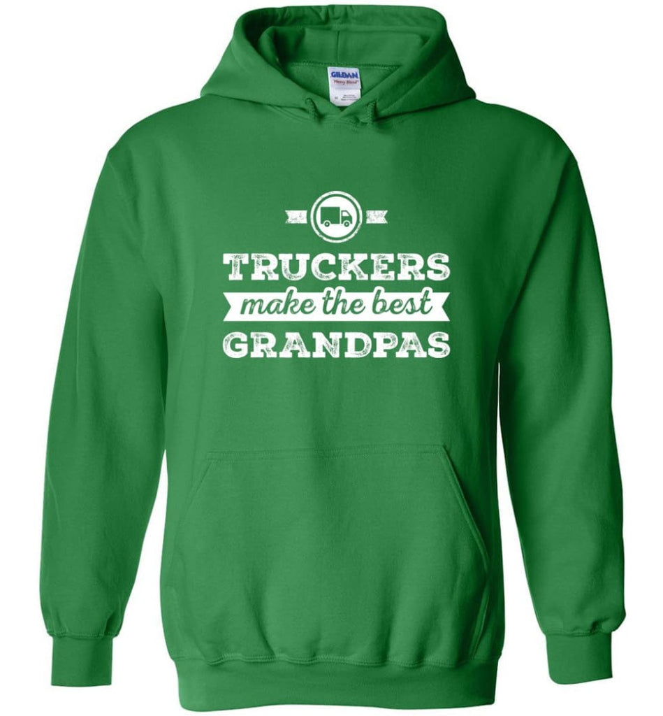 Father's Day Shirt Truckers Make The Best Grandpas Hoodie - Irish Green / M