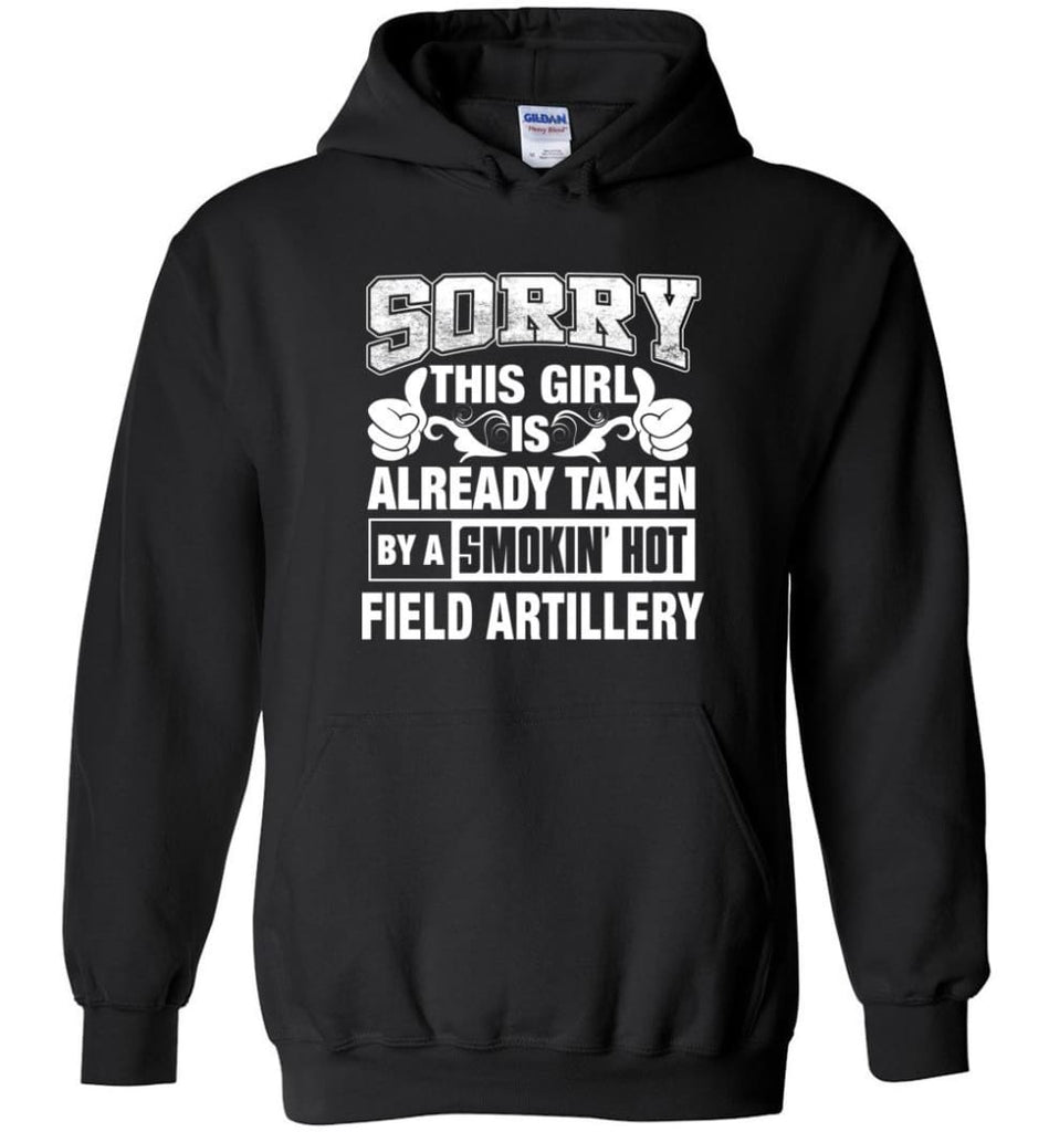 Field Artillery Shirt Sorry This Girl Is Already Taken By A Smokin' Hot - Hoodie - Black / M
