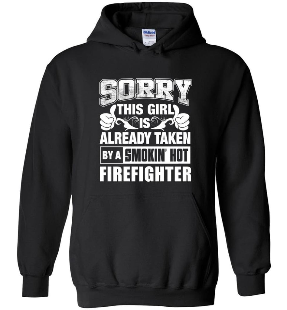 FIREFIGHTER Shirt Sorry This Girl Is Already Taken By A Smokin' Hot - Hoodie - Black / M