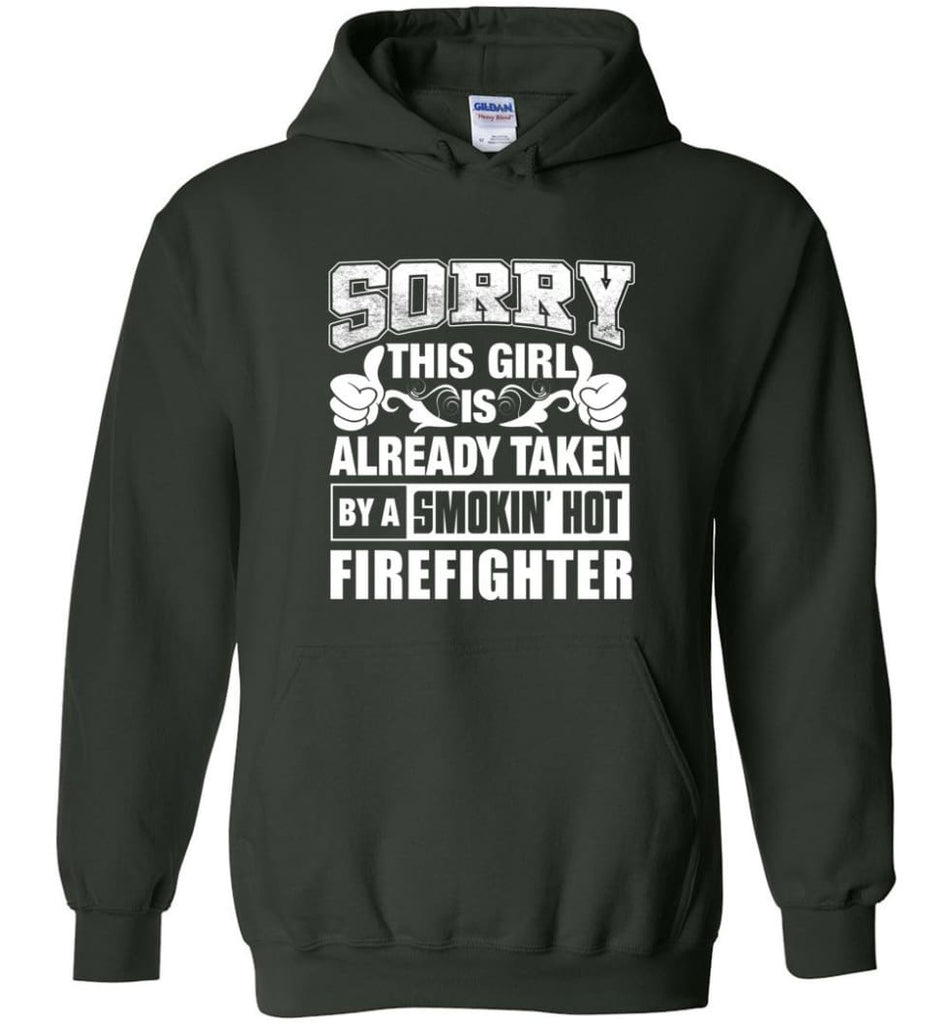 FIREFIGHTER Shirt Sorry This Girl Is Already Taken By A Smokin' Hot - Hoodie - Forest Green / M