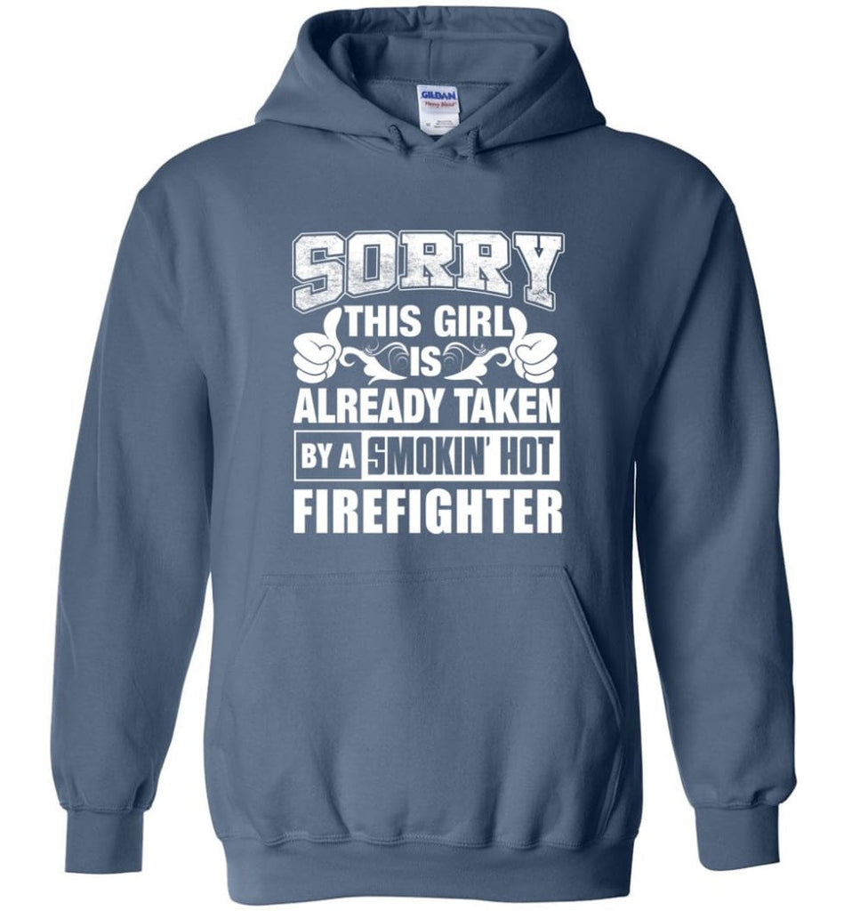 FIREFIGHTER Shirt Sorry This Girl Is Already Taken By A Smokin' Hot - Hoodie - Indigo Blue / M