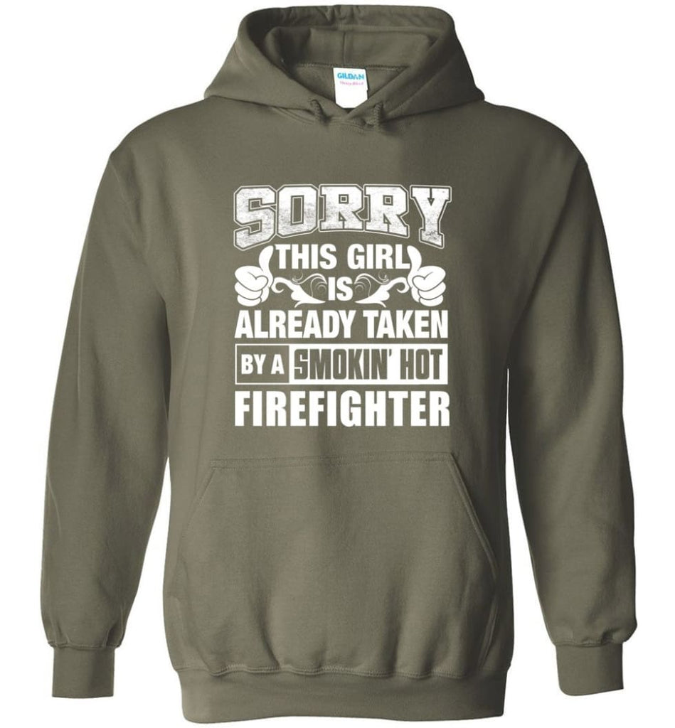 FIREFIGHTER Shirt Sorry This Girl Is Already Taken By A Smokin' Hot - Hoodie - Military Green / M