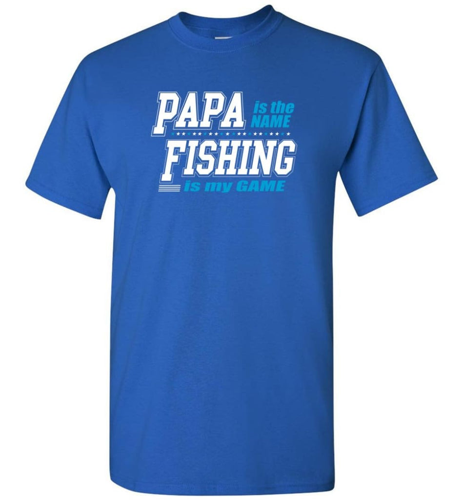 Fishing Papa Shirt Papa is my name fishing is my game - Short Sleeve T-Shirt - Royal / S